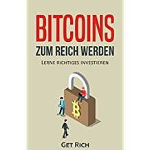 Bitcoins zum Reich werden: Lerne richtiges investieren (richtig investieren, reich werden, erfolgreich werden 1)