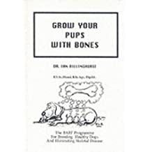 Grow Your Pups with Bones: BARF Programme for Breeding Healthy Dogs and Eliminating Skeletal Disease