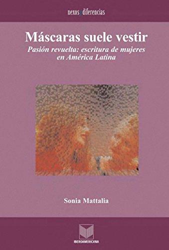 Máscaras suele vestir: Pasión y revuelta: escrituras de mujeres en América Latina. (Nexos y...