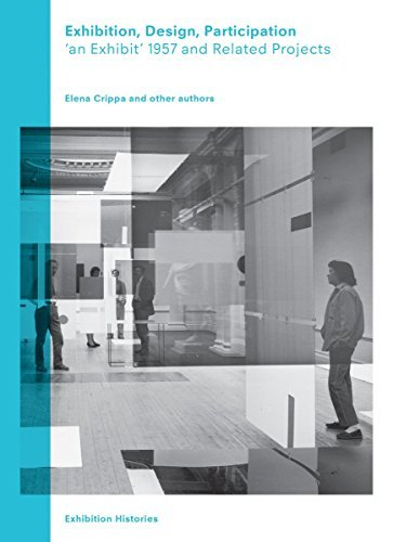 Exhibition, Design, Participation: An Exhibit 1957 and Related Shows (Exhibition Histories) by Elena Crippa (2016-07-01)