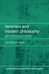 Feminism and Modern Philosophy (Understanding Feminist Philosophy) by Andrea Nye (2004-09-04)