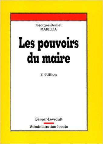 Les pouvoirs du maire, 2e édition par Geoges-Daniel Marillia