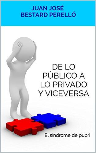 De lo público a lo privado y viceversa: El síndrome de pupri por Juan José Bestard Perelló