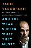 Front cover for the book And the Weak Suffer What They Must?: Europe's Crisis and America's Economic Future by Yanis Varoufakis