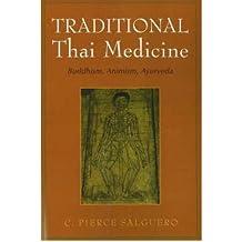 [(Traditional Thai Medicine: Buddhism, Animism, Ayurveda)] [Author: C. Pierce Salguero] published on (August, 2007)