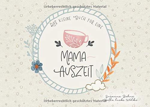 Das kleine Buch für eine Mama-Auszeit: Wohlfühlgedanken. Ein Geschenkbuch.