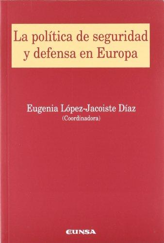 La política de seguridad y defensa en Europa: III jornadas celebradas en noviembre de 2005, en la Facultad de Derecho de la Universidad de Navarra (Colección jurídica)