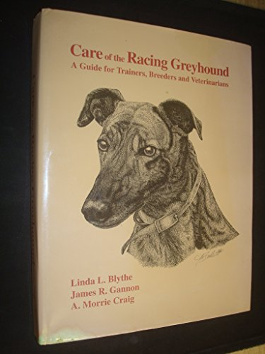 care-of-the-racing-greyhound-a-guide-for-trainers-breeders-and-veterinarians