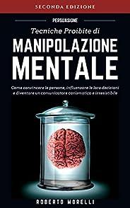 PERSUASIONE: Tecniche Proibite di Manipolazione Mentale - come convincere le persone, influenzare le loro deci
