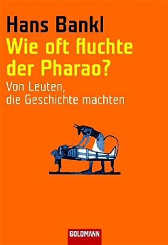 Wie oft fluchte der Pharao?: Von Leuten, die Geschichte machten (Goldmann Sachbücher)