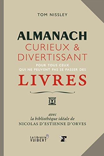 Almanach curieux et divertissant: pour tous ceux qui ne peuvent pas se passer des livres (LA LIBRAIRIE VU) par Nicolas d' Estienne d'Orves