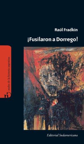 Descargar Libro ¡Fusilaron a Dorrego! de Raúl Fradkin
