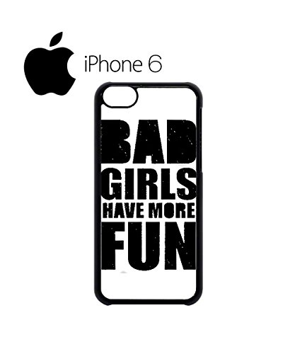 Bad Girls Have More Fun Swag Mobile Phone Case Back Cover Hülle Weiß Schwarz for iPhone 6 White Weiß
