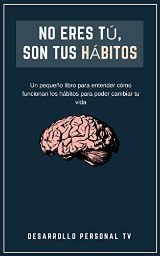 No eres tú, son tus hábitos: Un pequeño libro para entender ...