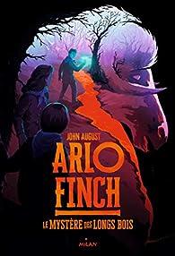 Arlo Finch, tome 1 : Le mystère des Longs Bois par John August