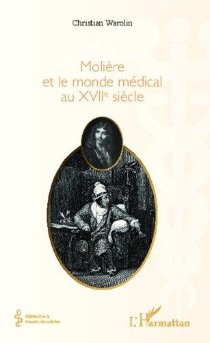 Molière et le monde médical du XVIIe siècle par WAROLIN CHRISTIAN