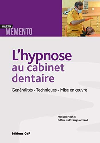 L'hypnose au cabinet dentaire: Généralités - Techniques - Mise en oeuvre