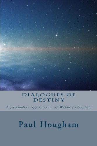 Dialogues of Destiny: A Postmodern Appreciation of Waldorf Education by Paul Hougham (2014-01-01)