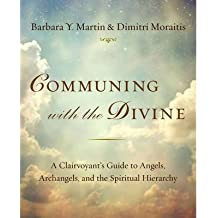 [(Communing with the Divine: A Clairvoyant's Guide to Angels, Archangels, and the Spiritual Hierarchy)] [Author: Barbara Y. Martin] published on (September, 2014)
