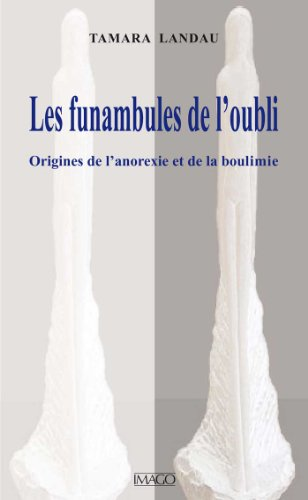 Les Funambules de l'oubli - Origines de l'anorexie et de la boulimie (IMAGO (EDITIONS) (French Edition)