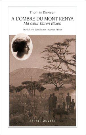 A l'ombre du Mont Kenya : Ma soeur Karen Blixen