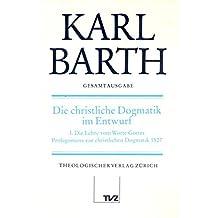 Karl Barth Gesamtausgabe: Gesamtausgabe, Bd.14, Die christliche Dogmatik im Entwurf