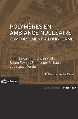 Polymères en ambiance nucléaire : Comportement à long terme par Ludmilla Audouin, Xavier Colin, Bruno Fayolle, Emmanuel Richaud