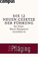 Die 12 neuen Gesetze der Führung: Der Kodex: Warum Management verzichtbar ist Gebundene Ausgabe