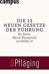 Die 12 neuen Gesetze der Führung: Der Kodex: Warum Management verzichtbar ist