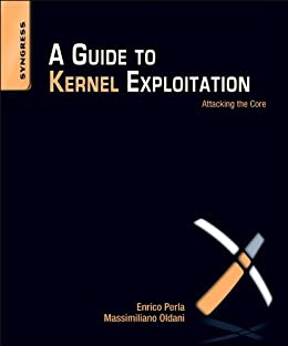 A Guide to Kernel Exploitation: Attacking the Core par [Perla, Enrico, Oldani, Massimiliano]