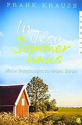 In Jesu Sommerhaus: Meine Begegnungen im ewigen Garten
