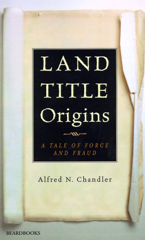 Land Title Origins: A Tale of Force and Fraud