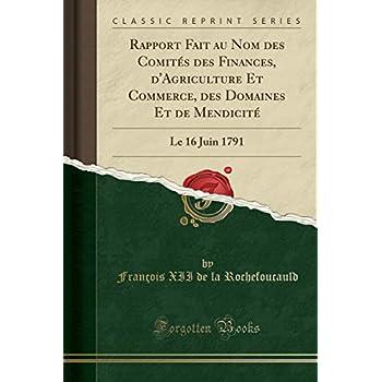 Rapport Fait Au Nom Des Comités Des Finances, d'Agriculture Et Commerce, Des Domaines Et de Mendicité: Le 16 Juin 1791 (Classic Reprint)