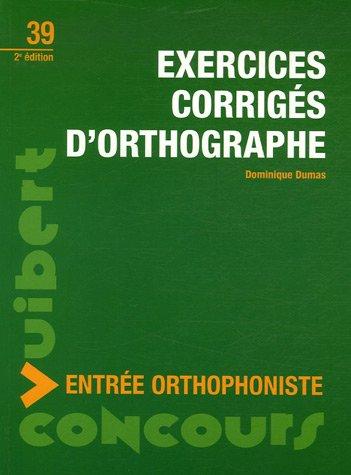 Exercices corrigés d'orthographe : Concours entrée orthophoniste par Dominique Dumas