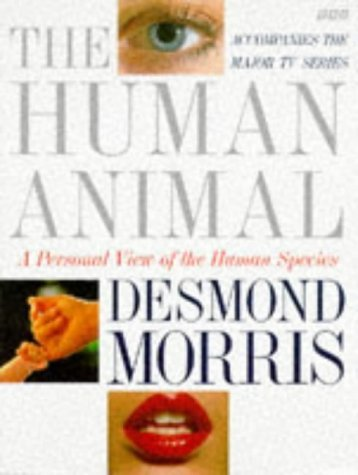 The Human Animal: A Personal View of the Human Species by Desmond Morris (1994-06-30)