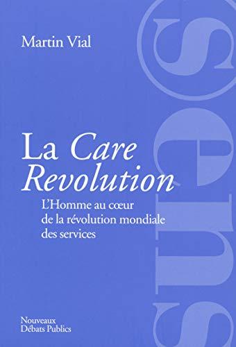 La Care Revolution: L'Homme au c½ur de la révolution mondiale des services