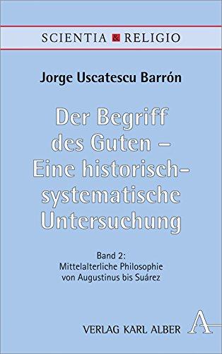 Der Begriff des Guten – Eine historisch-systematische Untersuchung: Band 2: Mittelalterliche Philosophie von Augustinus bis Suárez (Scientia & Religio)