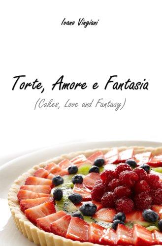 Torte Amore e Fantasia: Cakes, Love and Fantasy (English