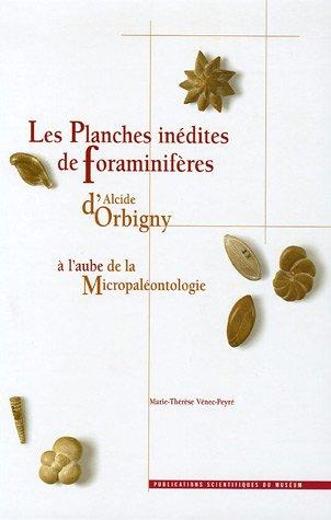 Les planches inédites de Foraminifères d'Alcide d'Orbigny à l'aube de la micropaléontologie : Edition français-anglais par Marie-Thérèse Vénec-Peyré