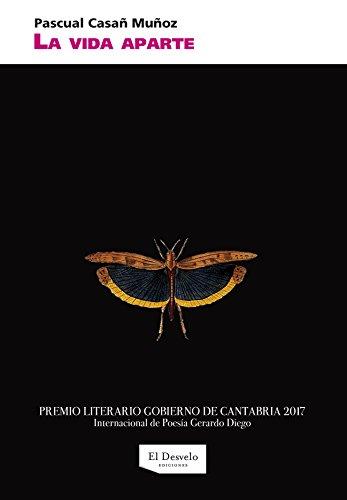 La vida aparte: Premio Internacional de Poesía Gerardo Diego par Pascual Casañ Muñoz