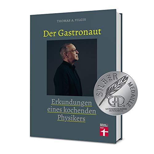 Der Gastronaut - Erkundungen eines kochenden Physikers - Kochbuch mit Küchenphänomenen und ausgefallenen Rezepten - Thomas Vilgis