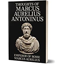 Thoughts of Marcus Aurelius Antoninus (Annotated)