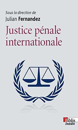 Justice pénale internationale / sous la direction de Julian Fernandez ; [publié avec le concours du Centre Thucydide, Université Paris II Panthéon-Assas].- Paris : CNRS Editions , DL 2016, cop. 2016