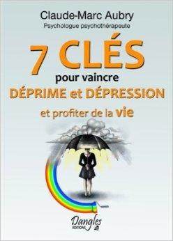 7 cls pour vaincre dprime et dpression de Claude-Marc Aubry ( 14 avril 2011 )