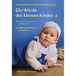 Die Würde des kleinen Kindes: Gesunde Entwicklung und Prävention |Die Begleitung des Kindes von Geburt an | Band 2