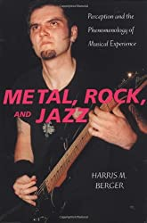 Metal, Rock, and Jazz: Perception and the Phenomenology of Musical Experience (Music Culture)