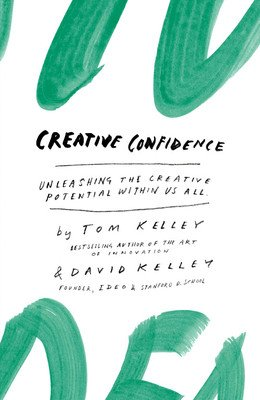 Creative Confidenc: Unleashing the Creative Potential Within Us All