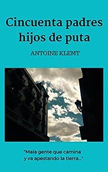 Cincuenta Padres Hijos De Puta por Antoine Klemt Gratis