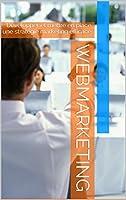 Une stratégie marketing sur internet est un enjeu majeur pour une entreprise présente sur la toile ainsi que pour les sites e-commerce. Cet ouvrage a pour objectif de définir ce qu'est le webmarketing, ses enjeux, les principaux  moyens et les outils...