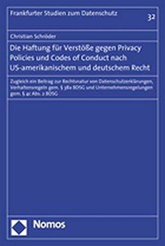 Die Haftung f??r Verst????e gegen Privacy Policies und Codes of Conduct nach US-amerikanischem und deutschem Recht: Zugleich ein Beitrag zur Rechtsnatur ... Unternehmensregelungen gem. ?? 4c Abs. 2 BDSG by Christian Schr??der (2007-10-06)
